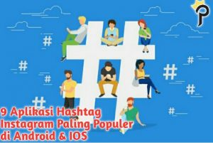 9 Aplikasi Hashtag Instagram Paling Populer di Android & IOS