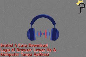 Gratis! 4 Cara Download Lagu di Browser Lewat Hp & Komputer Tanpa Aplikasi